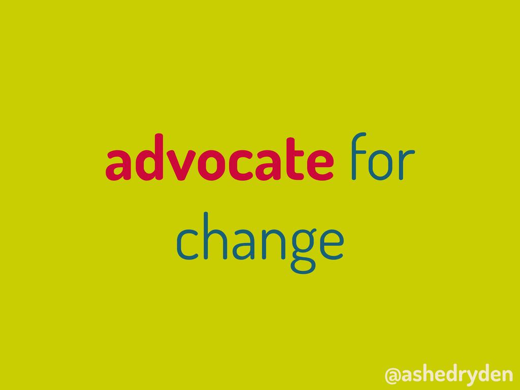 @ashedryden advocate for change