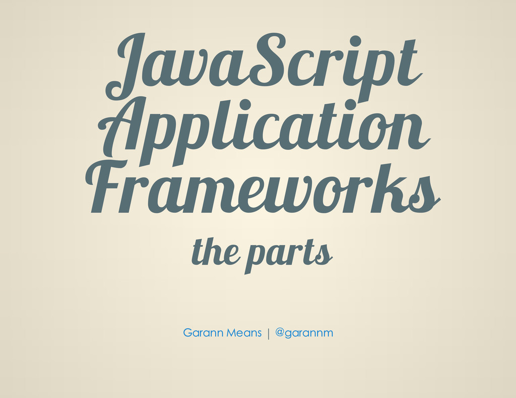 JavaScript Application Frameworks the parts | G...