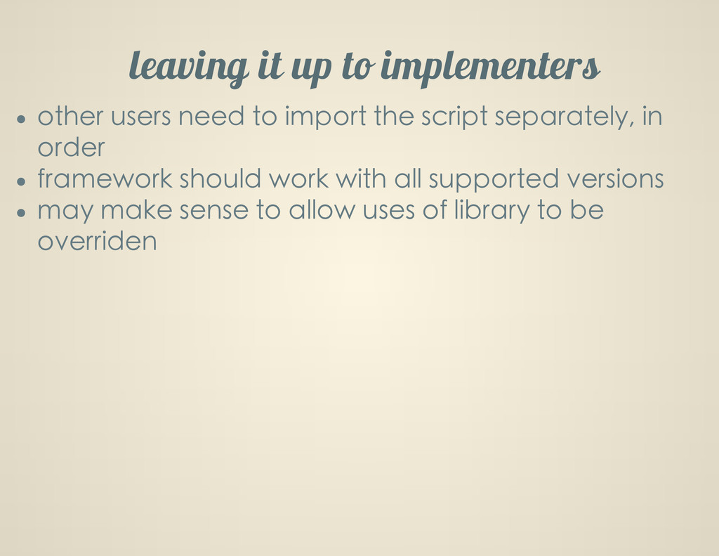 leaving it up to implementers other users need ...