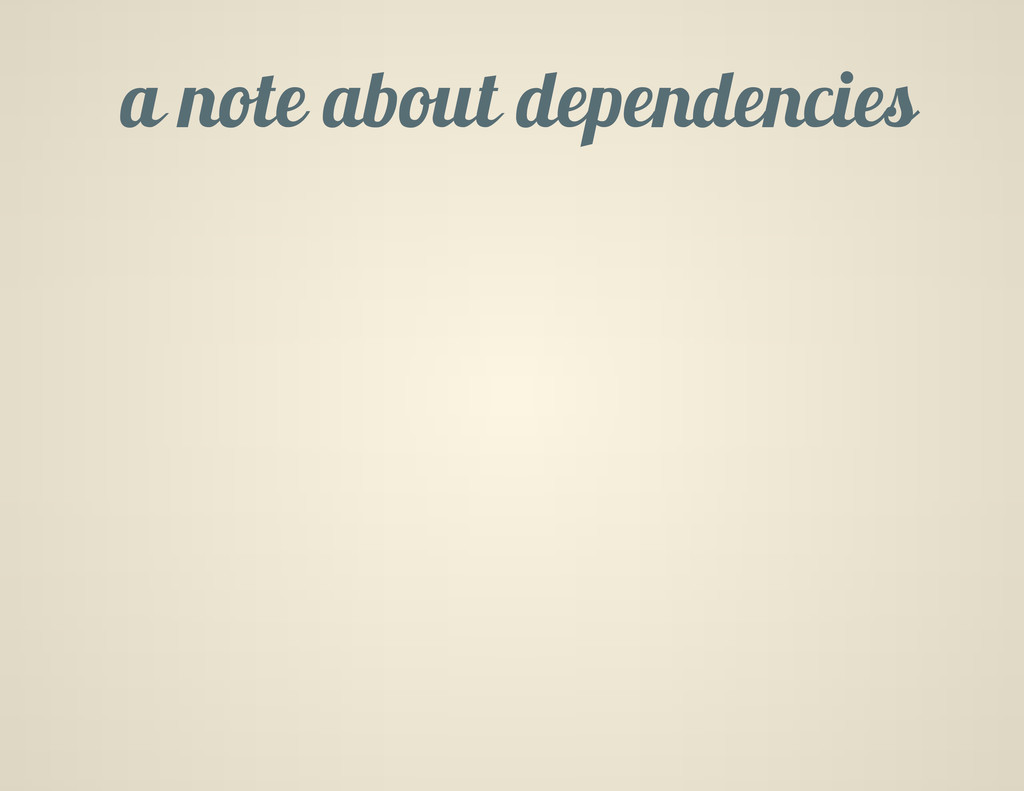 a note about dependencies