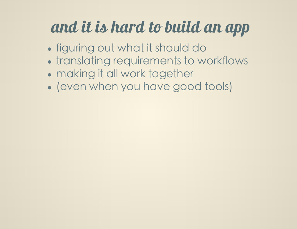 and it is hard to build an app figuring out wha...