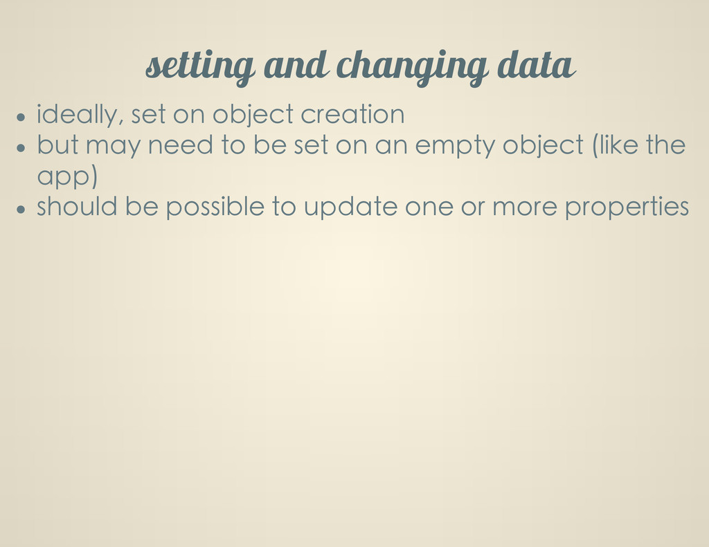setting and changing data ideally, set on objec...