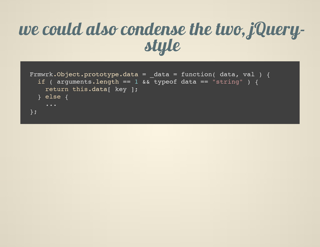 we could also condense the two, jQuery- style F...