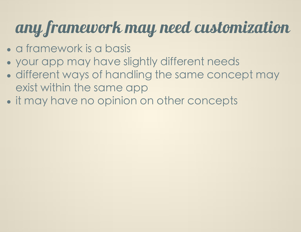 any framework may need customization a framewor...