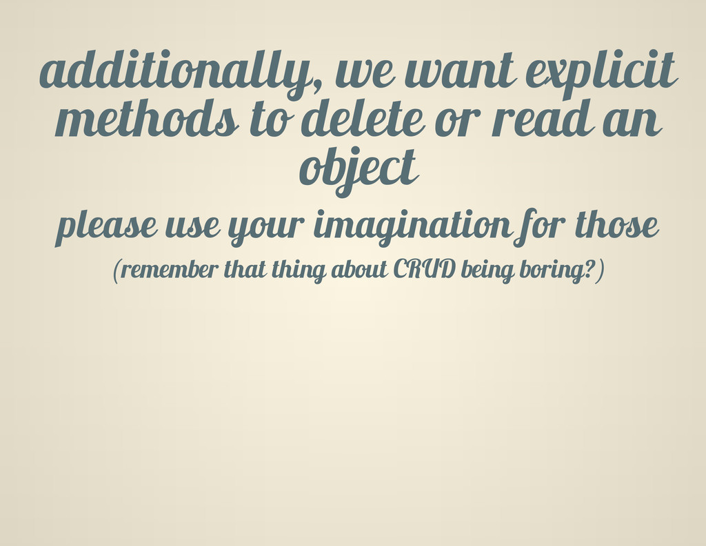 additionally, we want explicit methods to delet...
