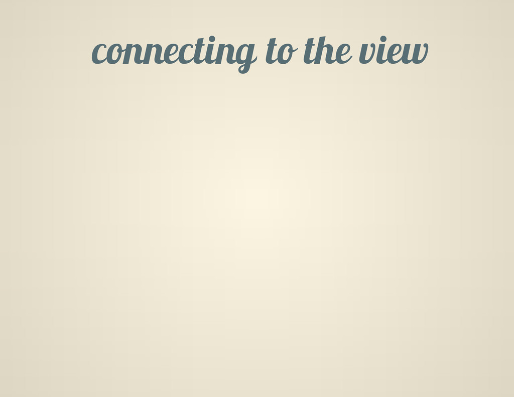 connecting to the view