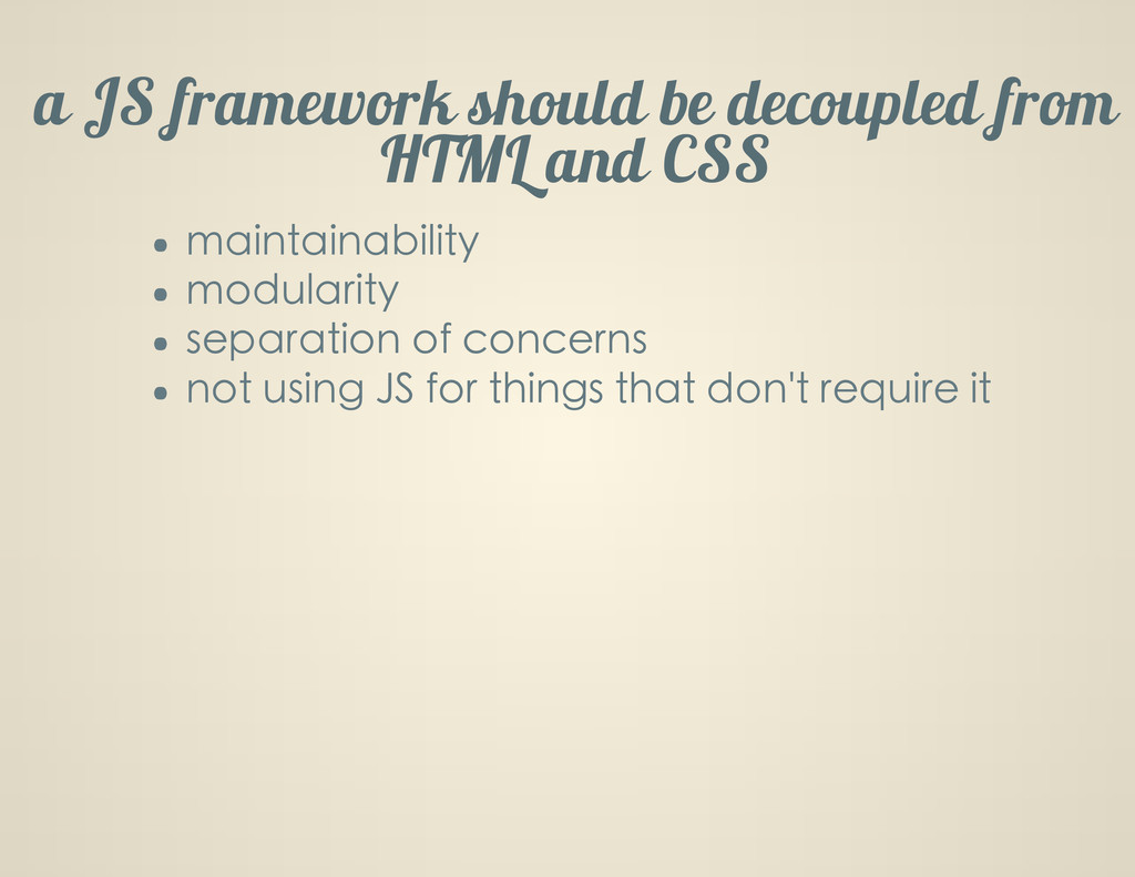 a JS framework should be decoupled from HTML an...