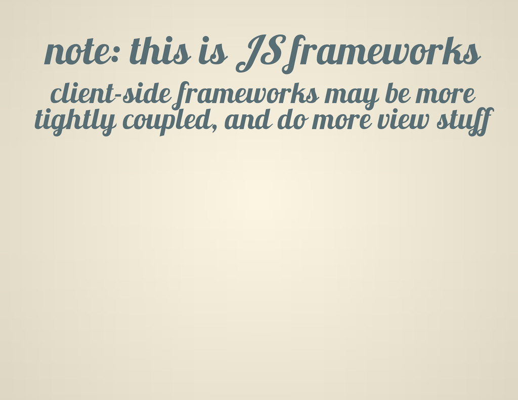 note: this is JS frameworks client-side framewo...