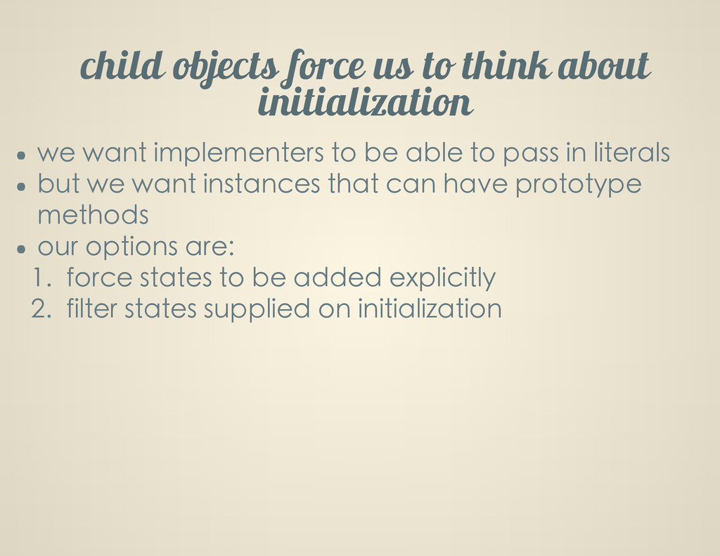 child objects force us to think about initializ...