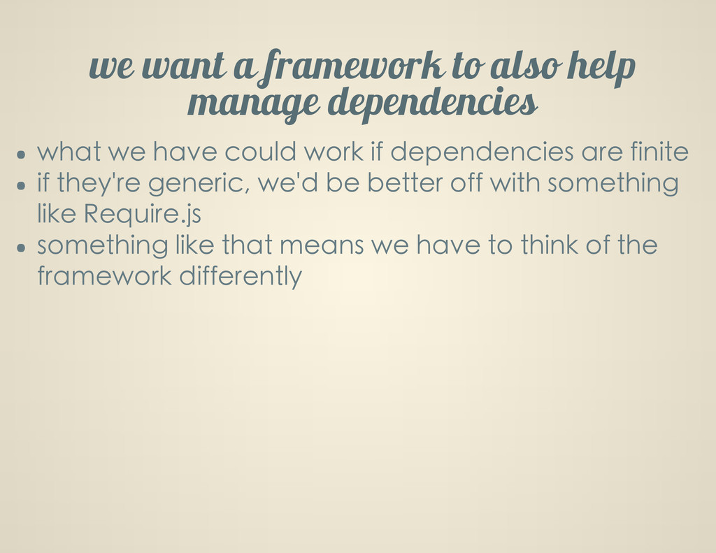 we want a framework to also help manage depende...