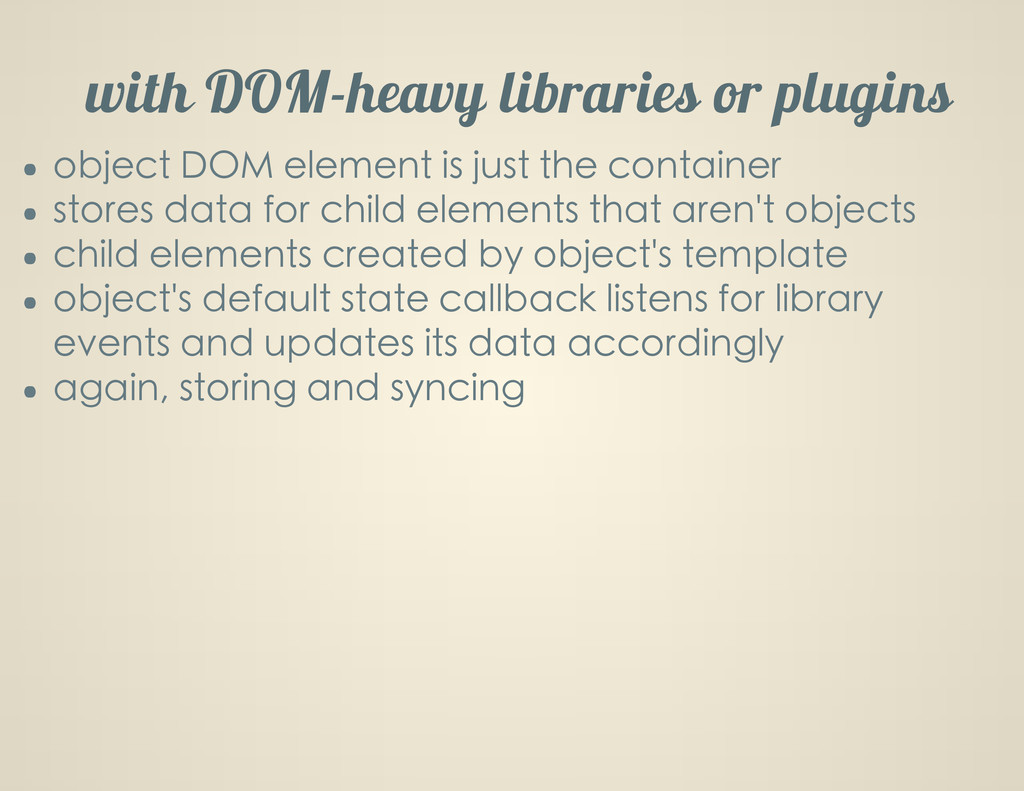 with DOM-heavy libraries or plugins object DOM ...