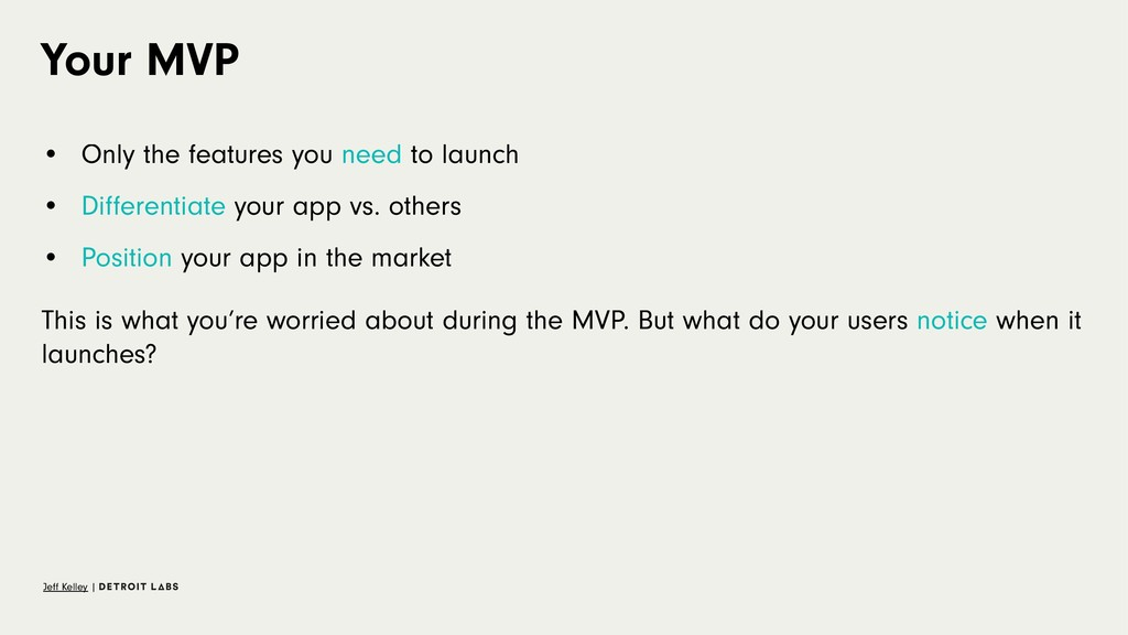 Your MVP • Only the features you need to launch...
