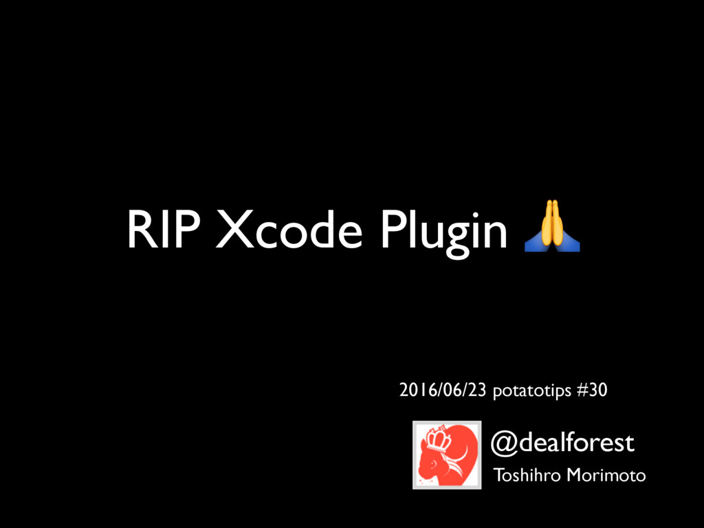 RIP Xcode Plugin  2016/06/23 potatotips #30 @de...