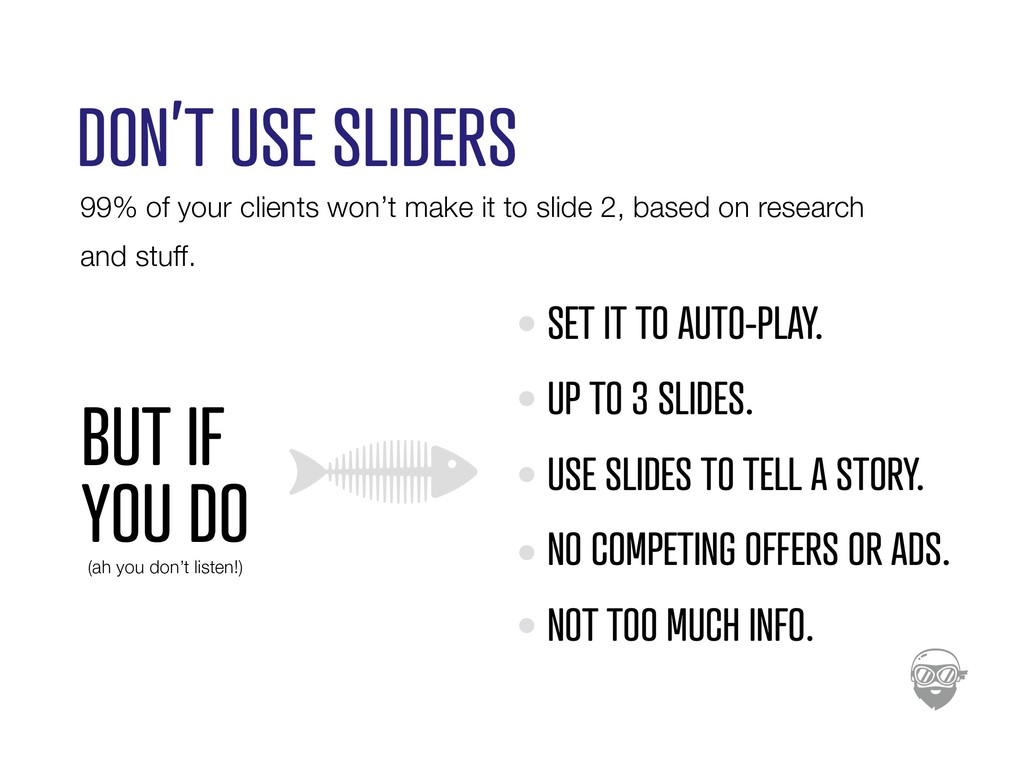 DON'T USE SLIDERS 99% of your clients won't mak...