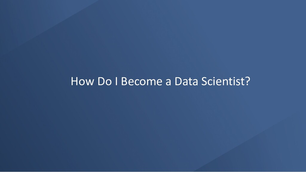 How Do I Become a Data Scientist?