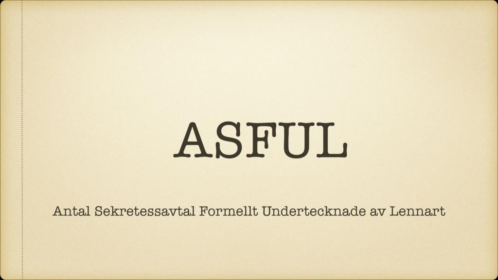 ASFUL Antal Sekretessavtal Formellt Underteckna...