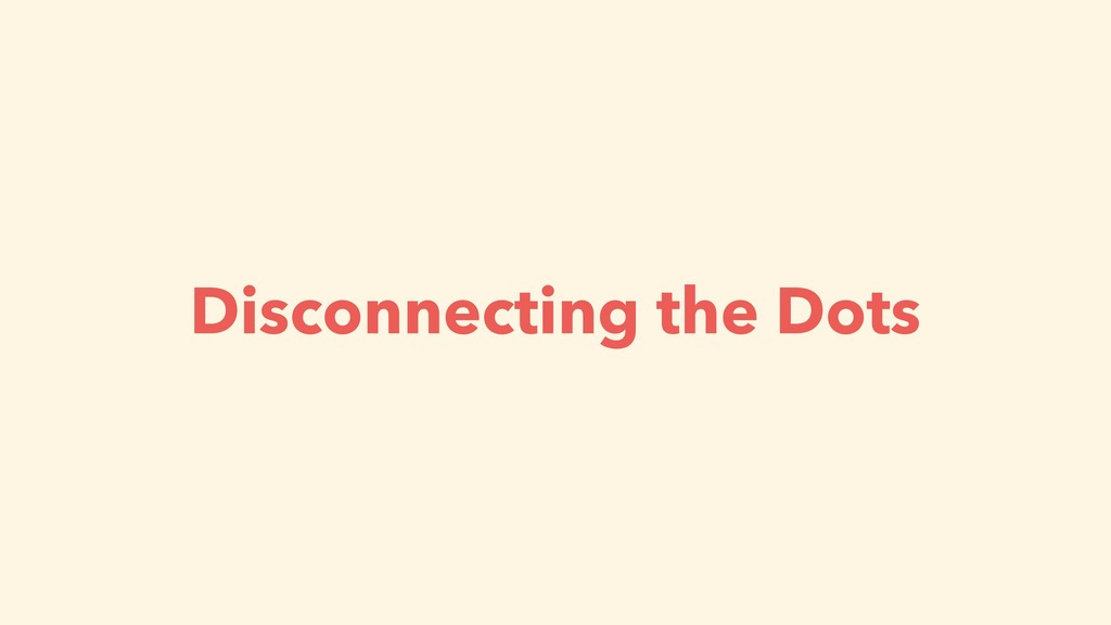 Disconnecting the Dots