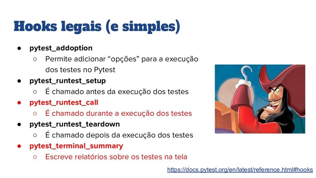 Hooks legais (e simples) ● pytest_addoption ○ P...