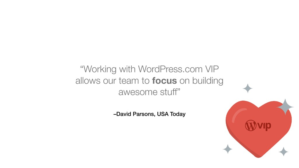"""–David Parsons, USA Today """"Working with WordPre..."""
