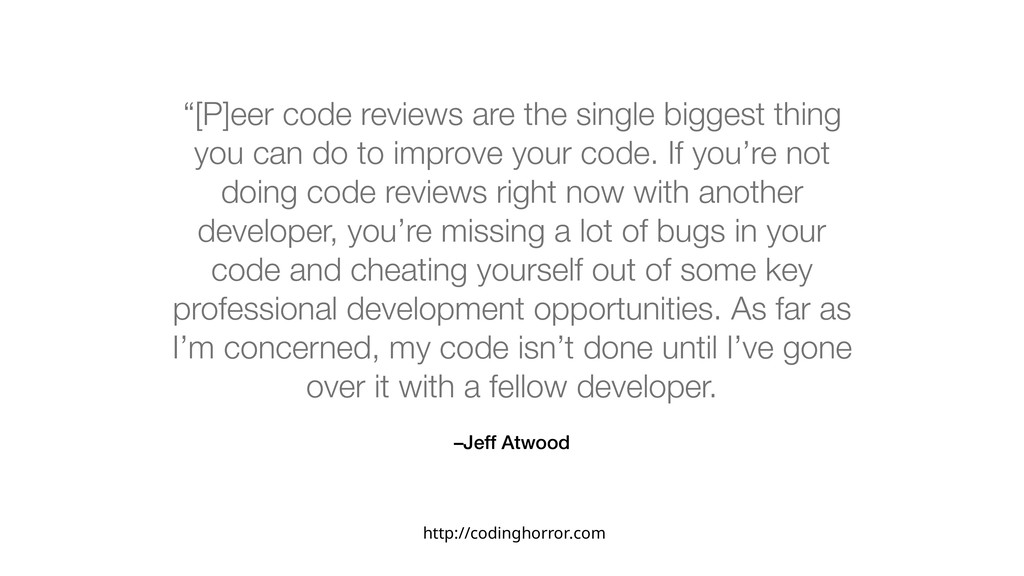 """–Jeff Atwood """"[P]eer code reviews are the singl..."""