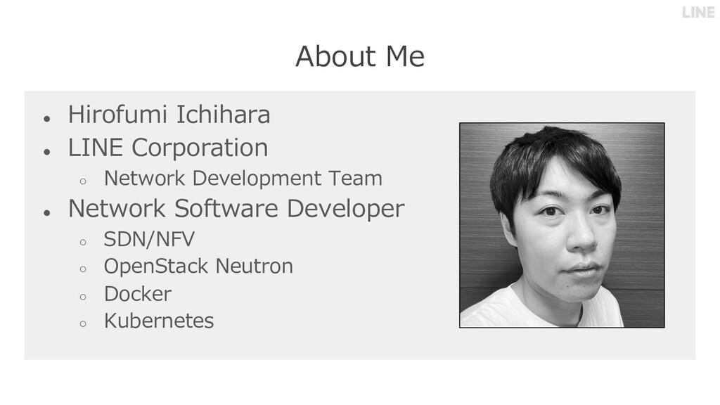 About Me ● Hirofumi Ichihara ● LINE Corporation...