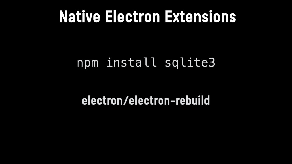 Native Electron Extensions npm install sqlite3 ...