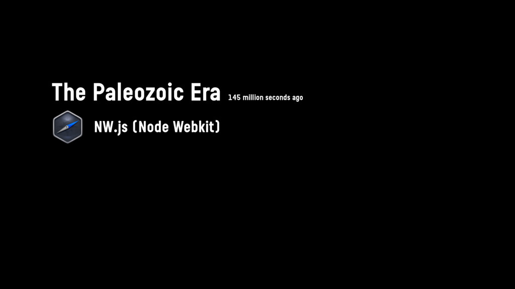 The Paleozoic Era NW.js (Node Webkit) 145 milli...