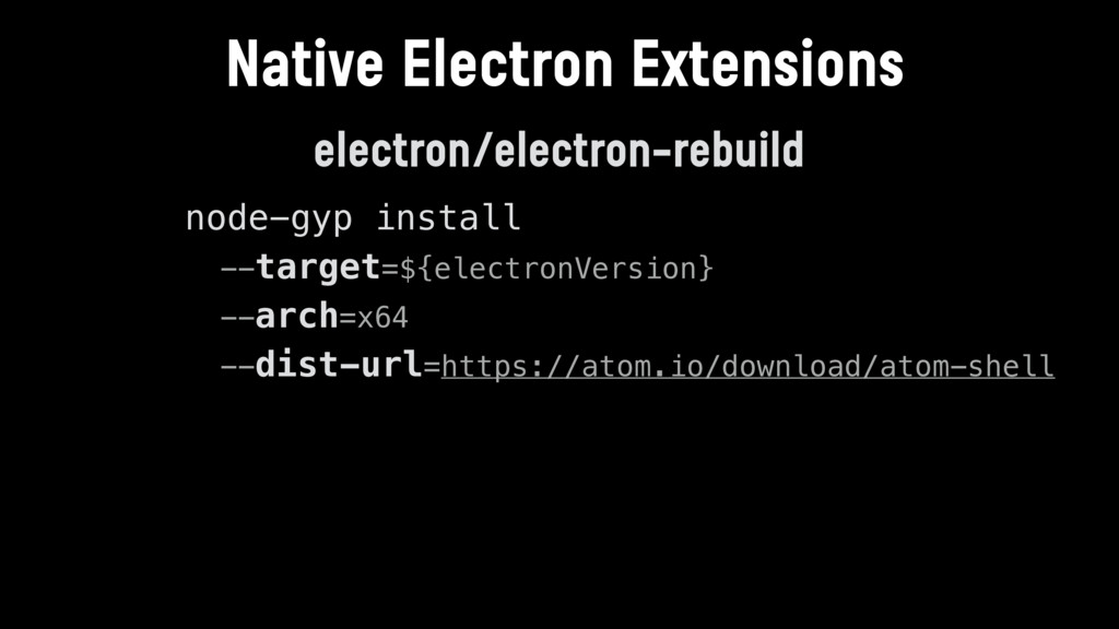 electron/electron-rebuild node-gyp install --ta...