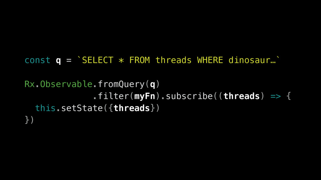 const q = `SELECT * FROM threads WHERE dinosaur...