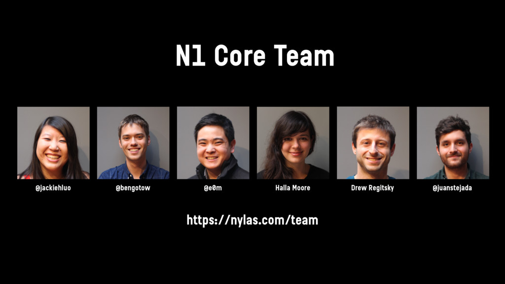 N1 Core Team https://nylas.com/team @e0m @bengo...