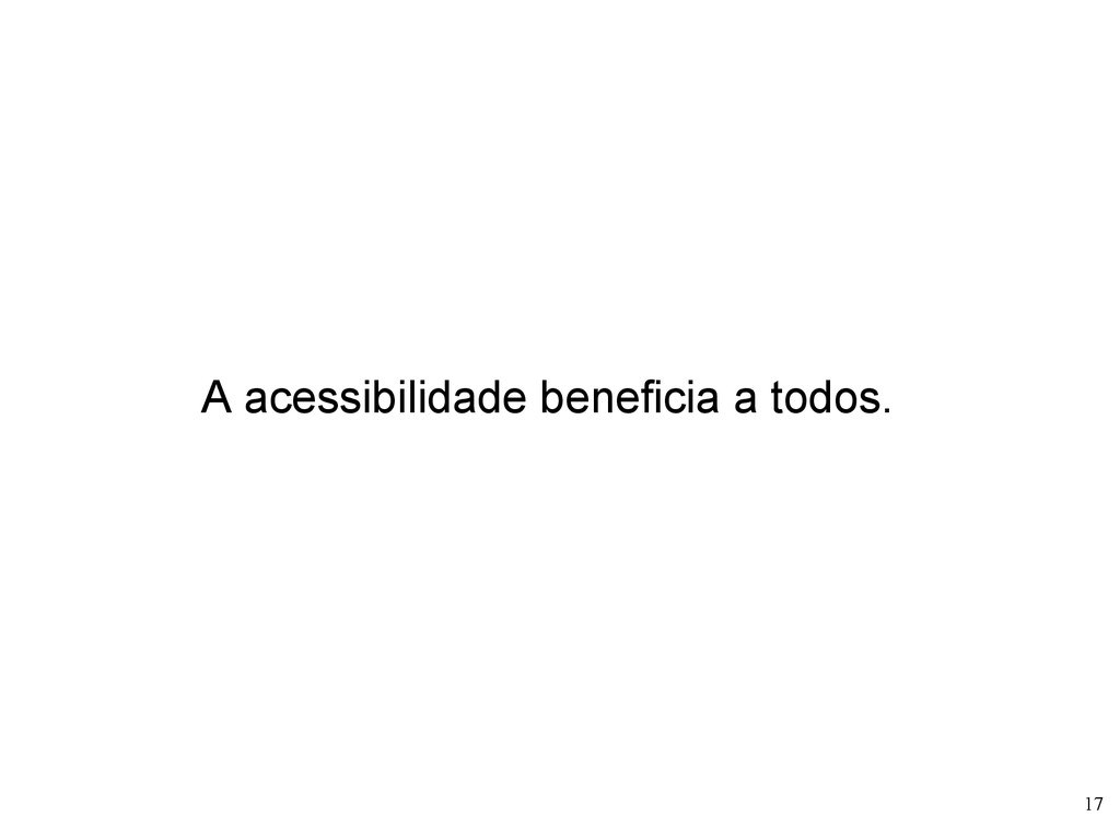 17 A acessibilidade beneficia a todos.