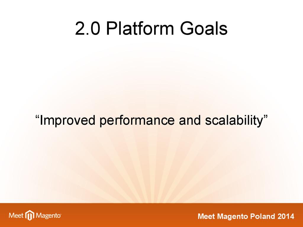 "Meet Magento Poland 2014 2.0 Platform Goals ""Im..."