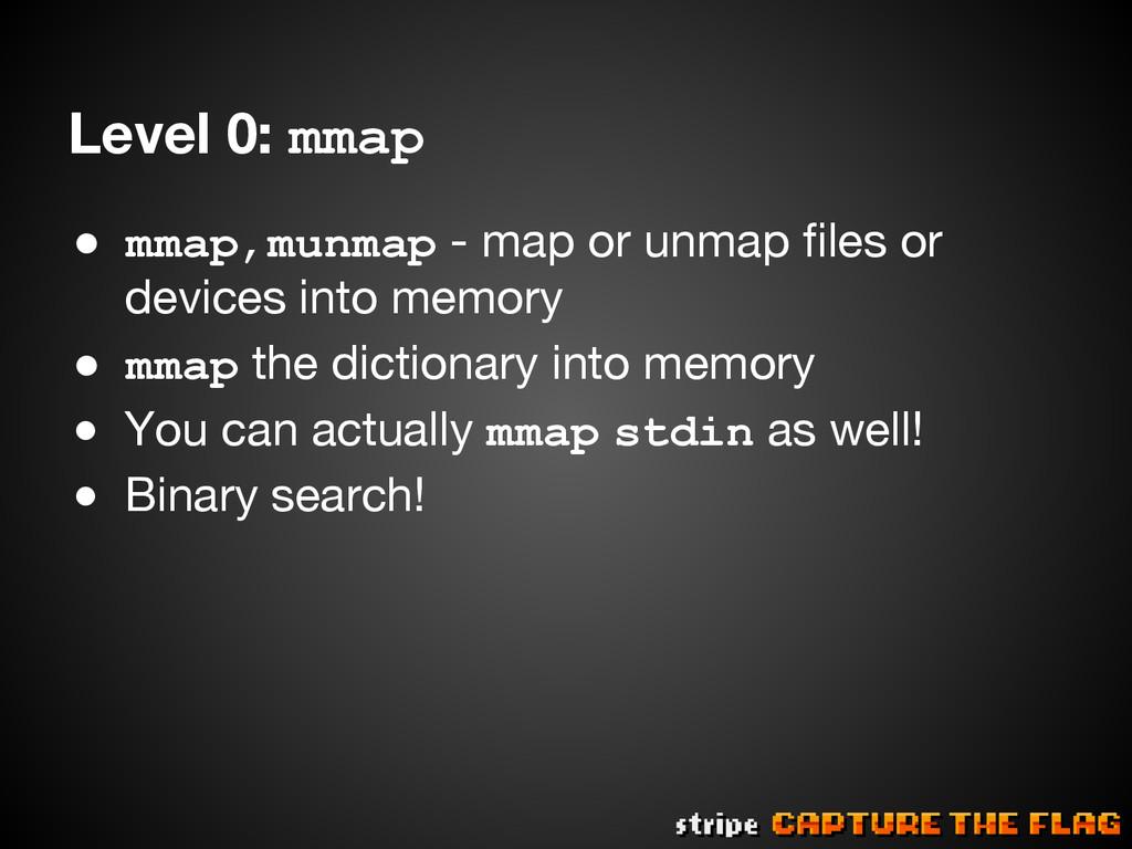 Level 0: mmap ● mmap,munmap - map or unmap file...