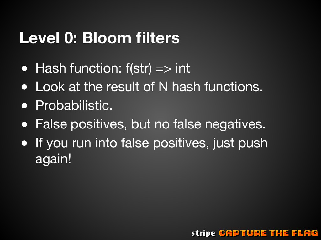 Level 0: Bloom filters ● Hash function: f(str)...