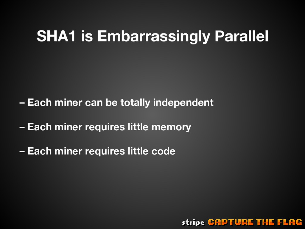 SHA1 is Embarrassingly Parallel  – Each miner...
