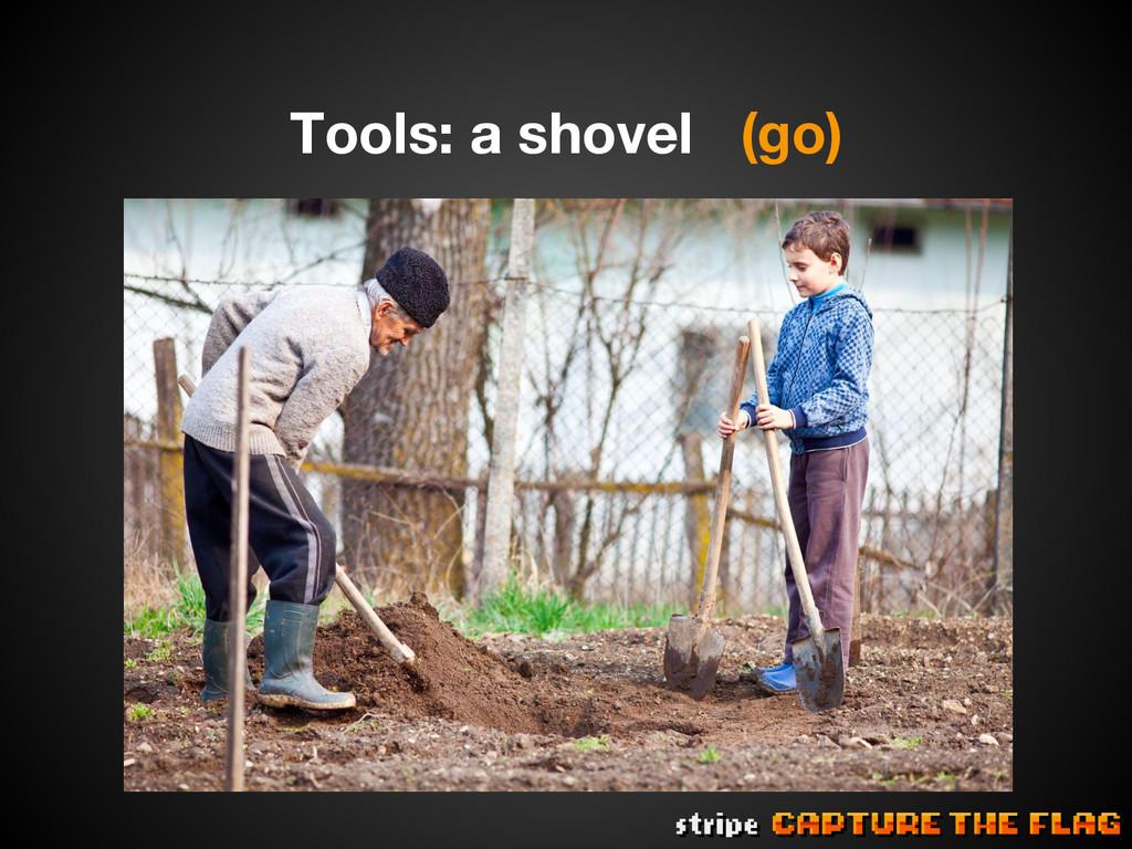 Tools: a shovel (go)