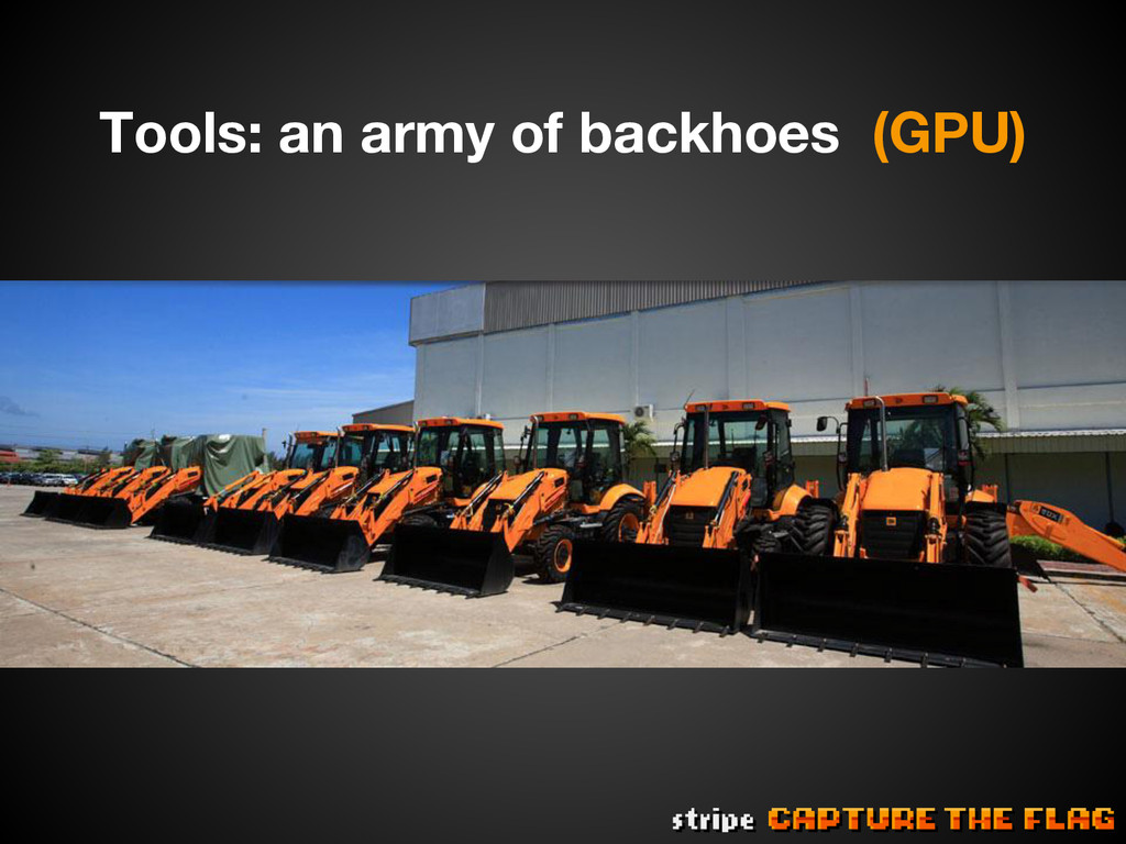 Tools: an army of backhoes (GPU)