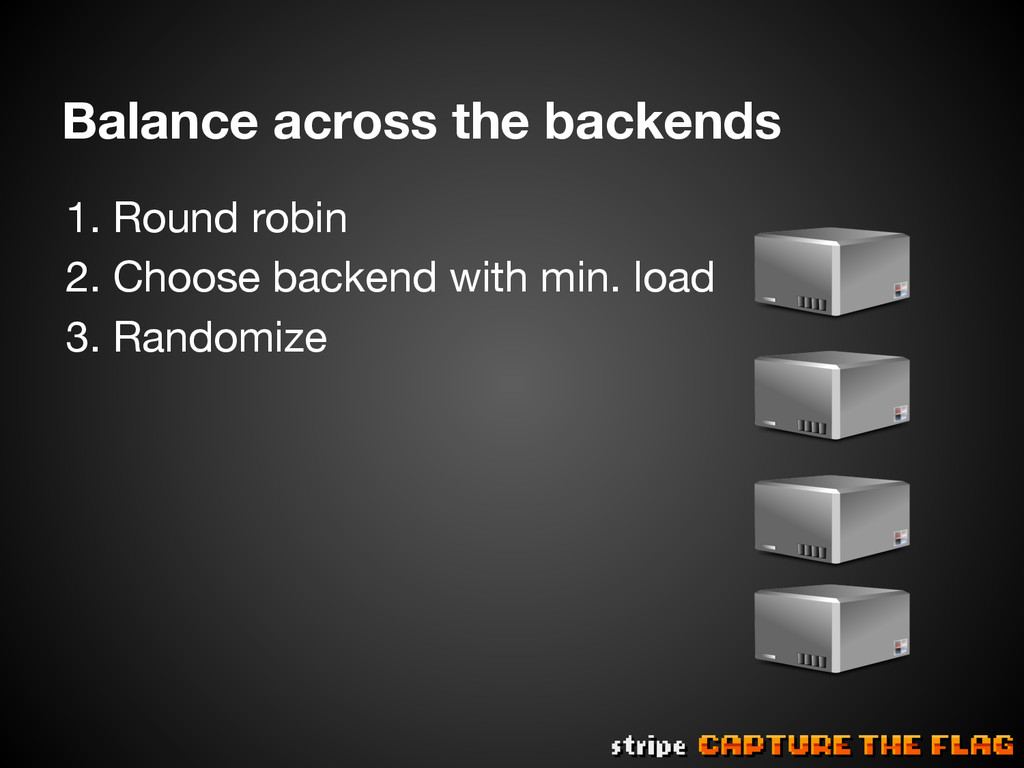Balance across the backends 1.Round robin 2....
