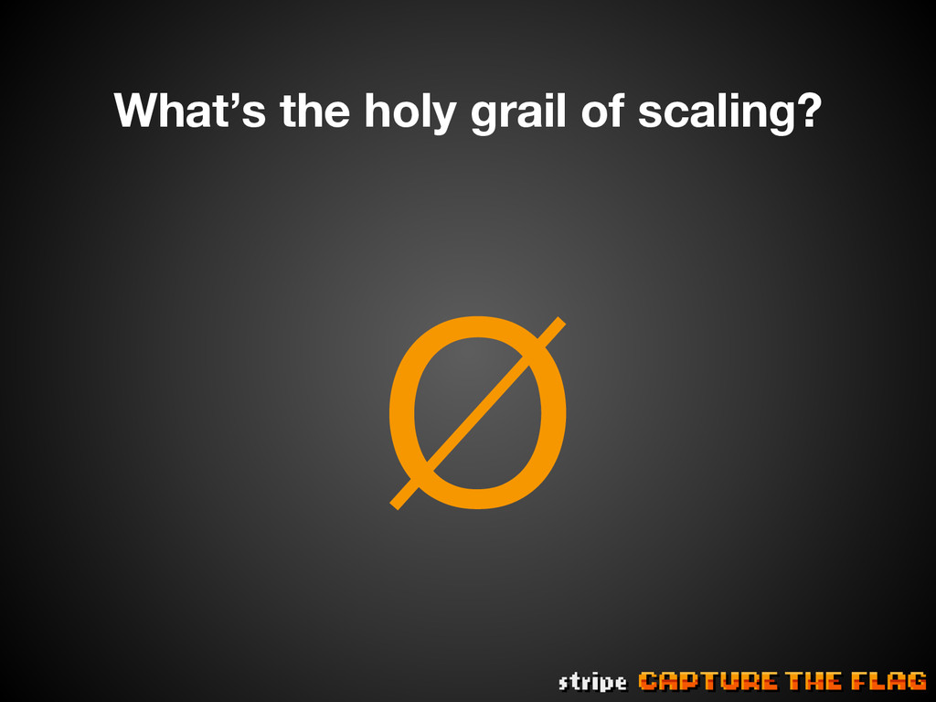Ø What's the holy grail of scaling?