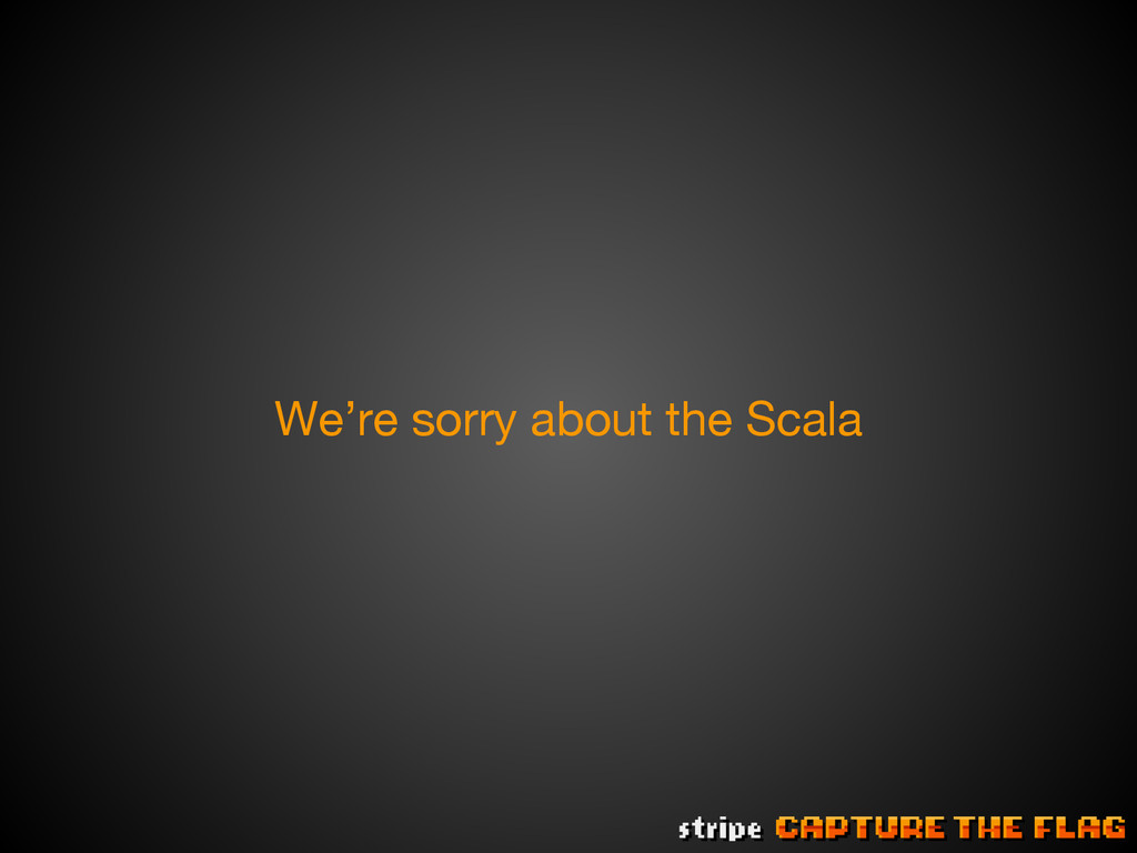 We're sorry about the Scala