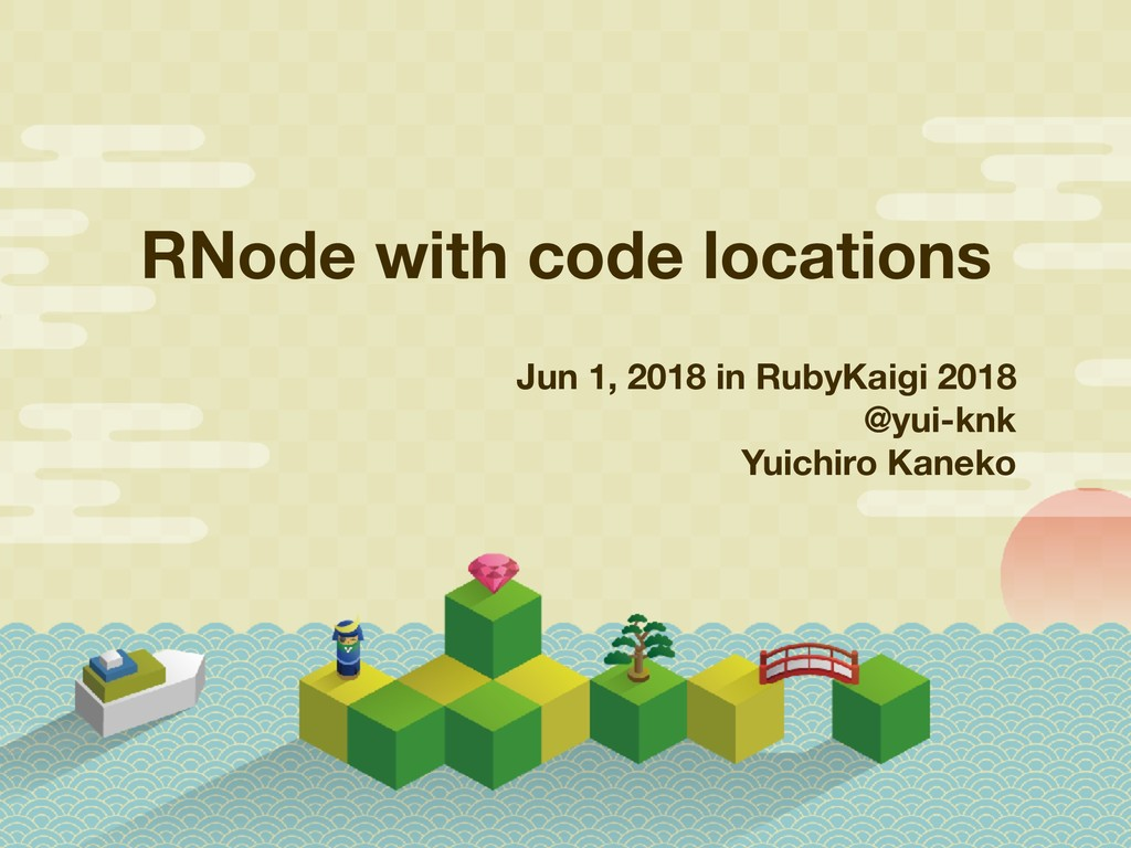 RNode with code locations Jun 1, 2018 in RubyKa...