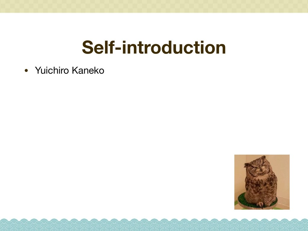 Self-introduction • Yuichiro Kaneko