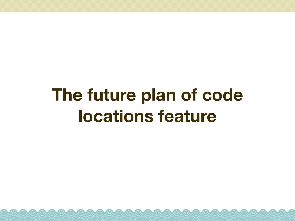 The future plan of code locations feature