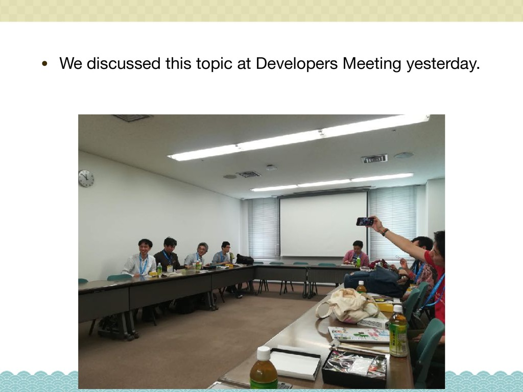 • We discussed this topic at Developers Meeting...