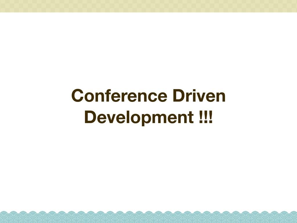 Conference Driven Development !!!