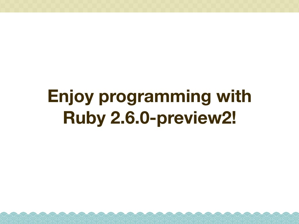 Enjoy programming with Ruby 2.6.0-preview2!