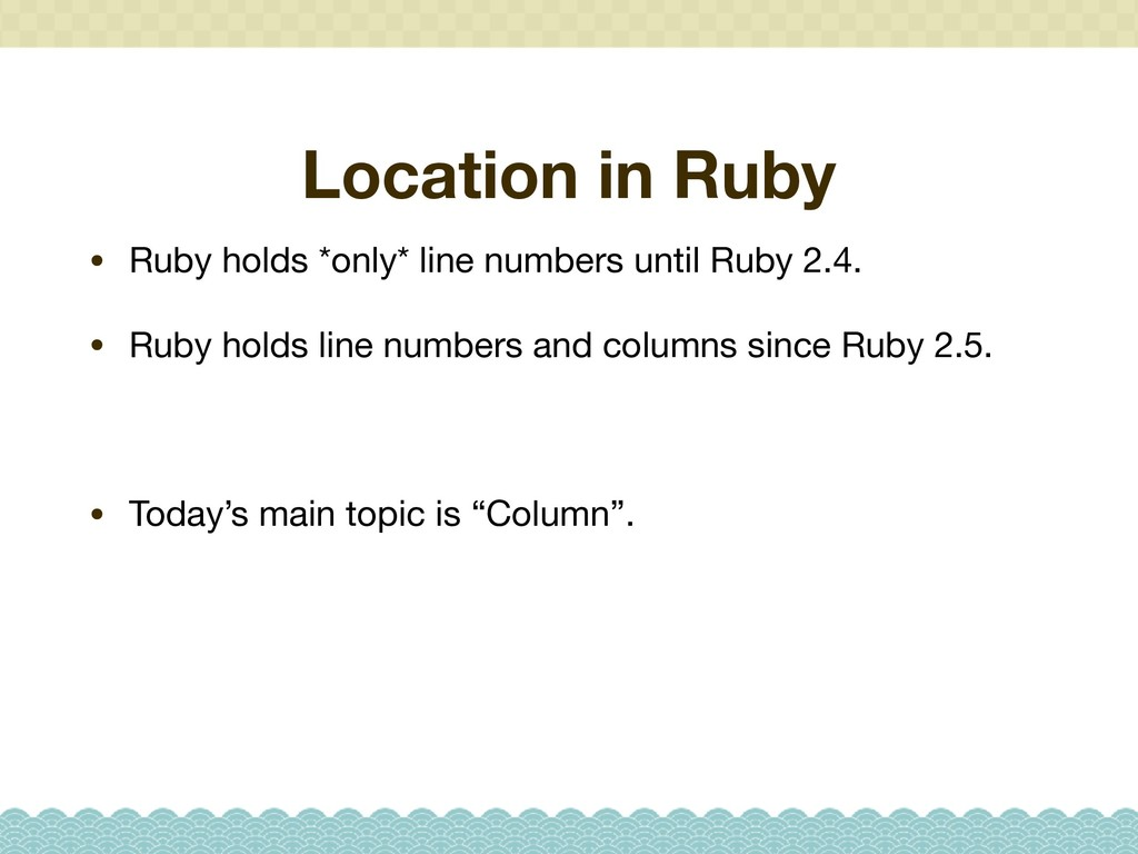 Location in Ruby • Ruby holds *only* line numbe...