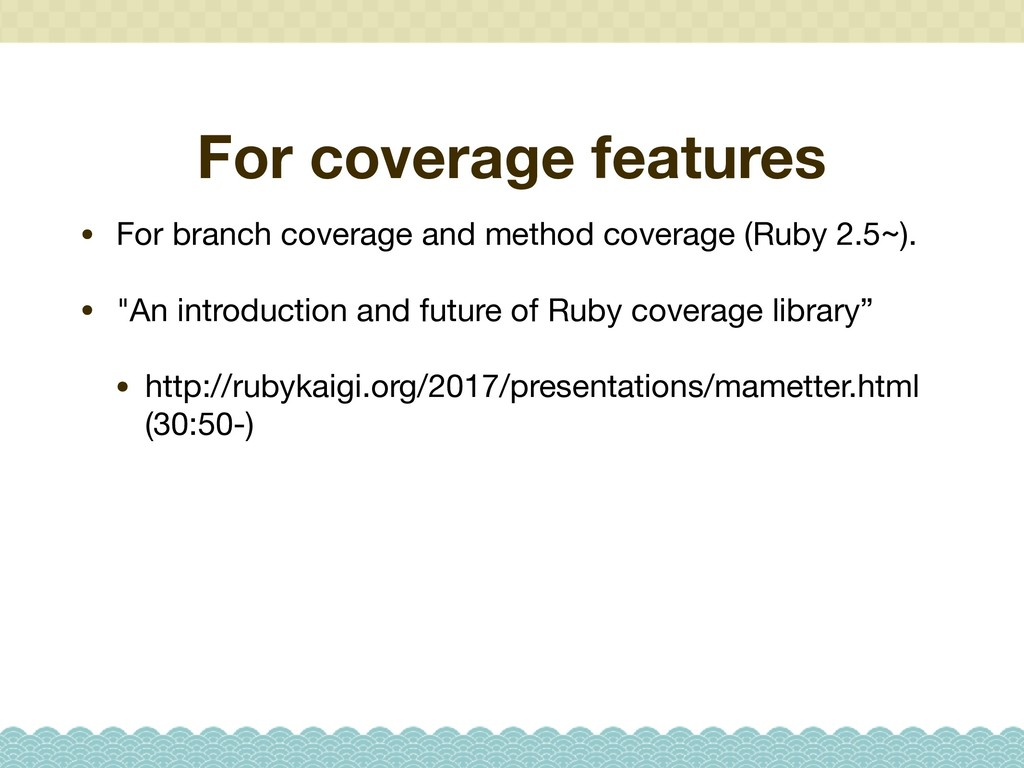 For coverage features • For branch coverage and...