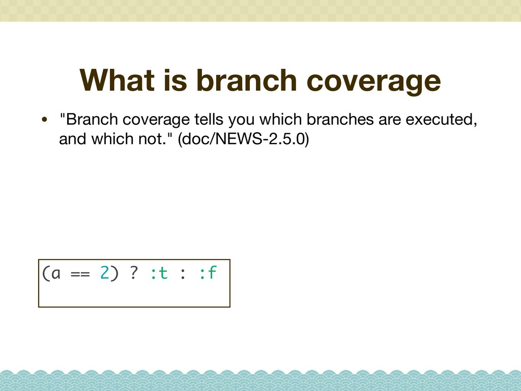"What is branch coverage • ""Branch coverage tell..."