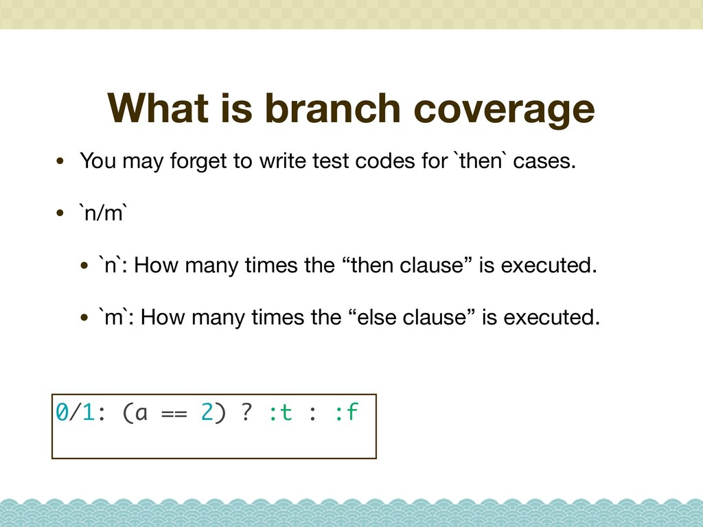 What is branch coverage • You may forget to wri...